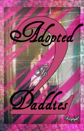Adopted to Daddies 2 (Book 2...slow updates) by Fierylight