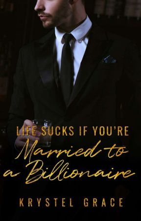 Life Sucks If You're Married To A Billionaire ✔ by krstl_grace