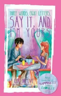 [PUBLISHED BOOK] Three words, Eight letters, Say it and I'm Yours cover