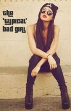 The 'typical' bad girl by PowerfulWoman23