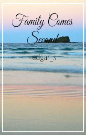 Family Comes Second | A Bonding Experience by edgar_s
