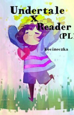 Undertale x reader PL by Kocineczka