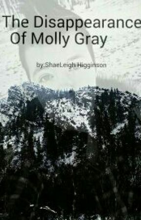 The Disappearance Of Molly Gray by ShaeleighHigginson