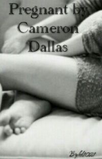 Pregnant By Cameron Dallas (Completed) cover