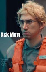 Ask Matt by notkyloren
