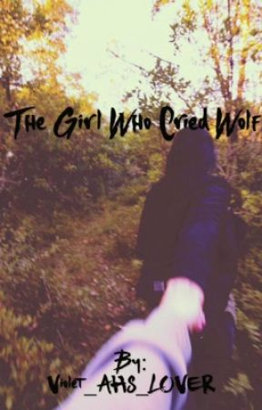The Girl Who Cried Wolf by Violet_AHS_LOVER
