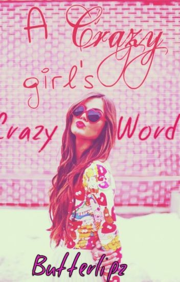 A crazy girl's crazy words