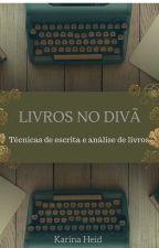Livros no divã - Técnicas de escrita e análise de livros by KarinaHeid