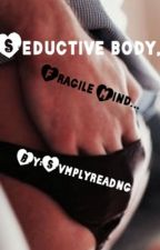 Seductive Body,Fragile Mind.... by svmplyreadvng