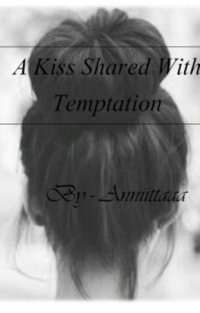A Kiss Shared With Temptation (Christians Novel) by poeticmelanin