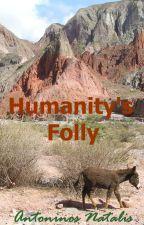 HUMANITY'S FOLLY by AntoninosNatalis