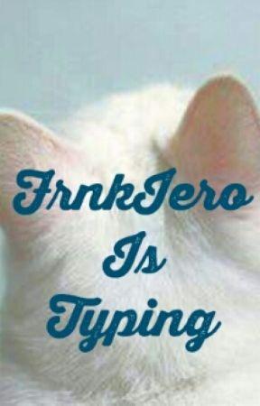 FrnkIero Is Typing... by axethetic