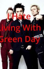 I Hate Living With Greenday by staying_strong_sarah