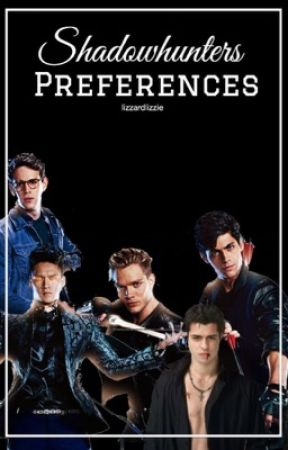 Shadowhunters Preferences by lizzardlizzie