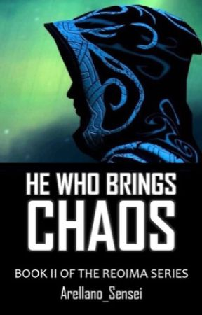 He Who Brings Chaos [Book II of the Reoima Series] by Arellano_Sensei
