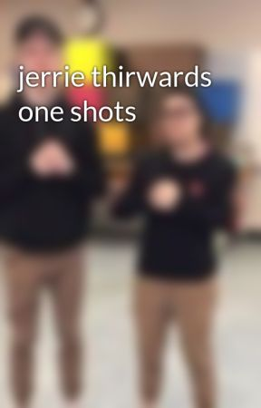 jerrie thirwards one shots by zacharyhadley