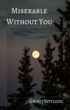 Miserable Without You (Harry Potter: Remus LupinXOC) by GrootBoy2000