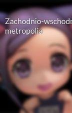 Zachodnio-wschodnia metropolia by SilentProtagonist