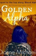Golden Alpha (Chosen Mate Series 2) [Completed] by Mimic-My-Howl