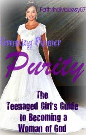Growing Flower ~ The Teenaged Girl's Guide to Becoming a Woman of God ~ Purity by FaithAndModesty07
