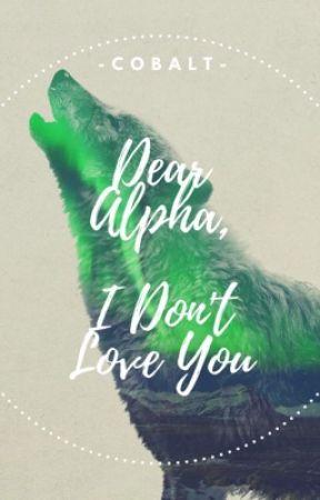 Dear Alpha, I Don't Love You by -Cobalt-