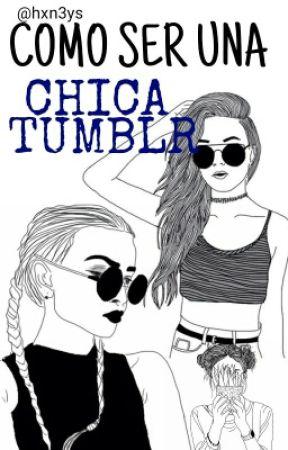 Como Ser Una Chica Tumblr by btwcat