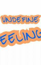 UNDEFINE FEELINGS by ercia_nia