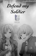 Defend my Soldier [Attack on Titan Fan Fiction ~ Armin Arlert] by sxssyheichouoverlxrd