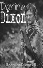 Daring Dixon (A Daryl Dixon fanfiction)  by RosalineDixon98