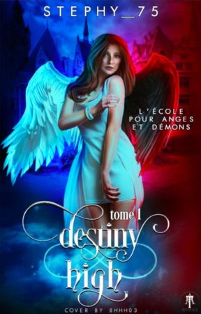Destiny High, L'École pour Anges et Démons - Tome 1 (Terminé) by Stephy_75