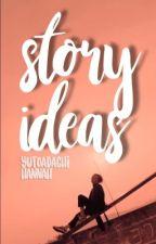 story ideas. by yutoadachi