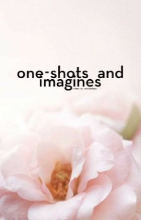✨ One-Shots and Imagines ✨ [ CLOSED ] by microbellamy