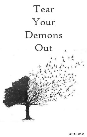Tear Your Demons Out » shortstory (COMPLETED) by Iighter