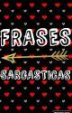 Frases Sarcasticas  by itsmirekrt