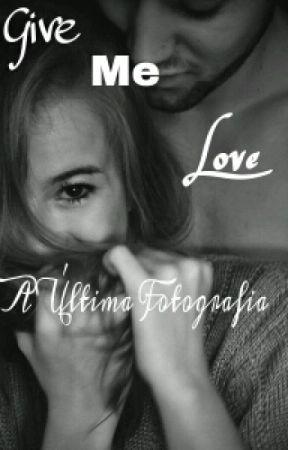 Give Me Love - A Última Fotografia by Oliveira209