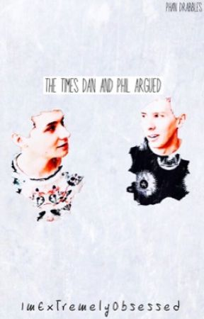 The Times Dan and Phil Argued- Drabbles by ImExtremelyObsessed