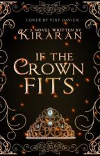 If The Crown Fits (Book 2) by _Kiraran_