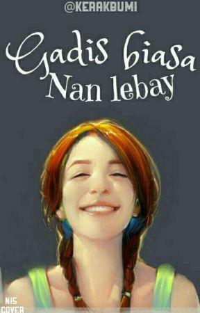 gadis biasa nan Lebay (1)  by kerakbumi