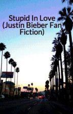 Stupid In Love (Justin Bieber Fan Fiction) by JileyOverboardJBFF