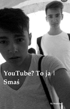 YouTube? ~ To ja   Smaś by Hadesio