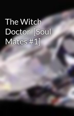 The Witch Doctor  [Soul Mates #1] by TheQueenOfDiamonds