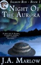 Night of the Aurora (Salmon Run - Book 1) by JAMarlow