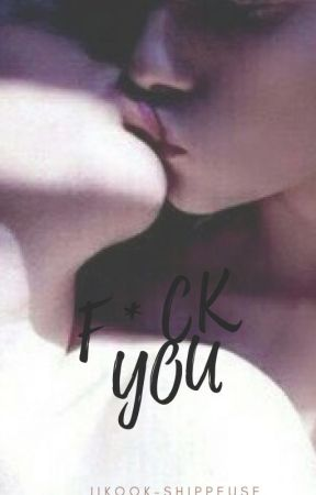 F*CK YOU   || JiKook by JiKook-shippeuse
