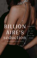 Billionaire's Seduction by ImAWandererxo