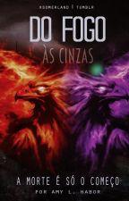 Do Fogo às Cinzas by AmyLaphen