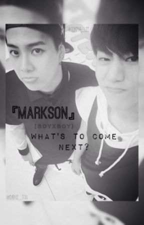 『What's To Come Next』 ➖ 《MarkSon》 [BoyxBoy] FanFiction by tempi__bumblelee