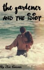 The Gardener and the Idiot - A Tratie Fanfiction (ON HOLD UNTIL JUNE  20TH) by ZeeGardner