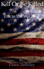 Kill or be killed: life in a war zone by GtAwesomeness