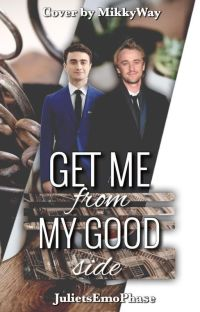 Get Me From My Good Side (A Drarry FanFiction) cover