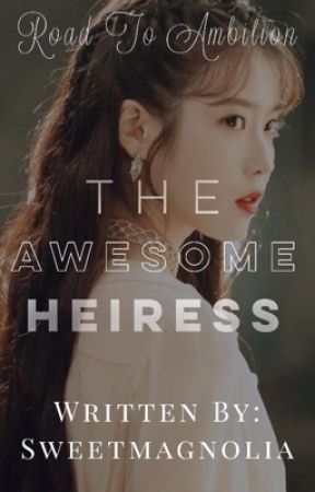THE AWESOME HEIRESS Road to Ambition by Sweetmagnolia
